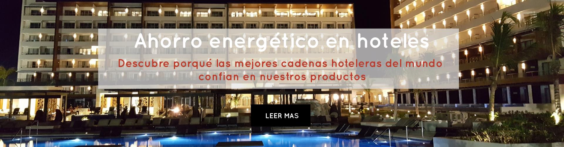ahorro energetico en hoteles descubre porque las mejores cadenas hoteleras del mundo confian en nuestros productos